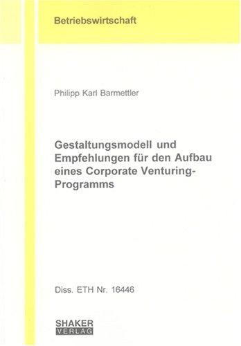 Gestaltungsmodell und Empfehlungen für den Aufbau eines Corporate Venturing-Programms (Berichte aus der Betriebswirtschaft)