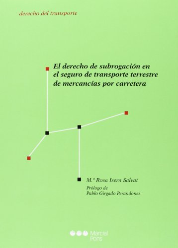 El Derecho de subrogación en el seguro de transporte terrestre de mercancías por carretera (Derecho del transporte) por Mª Rosa Isern Salvat
