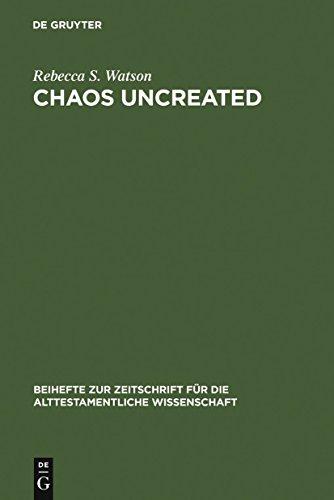 """Chaos Uncreated: A Reassessment of the Theme of \""""Chaos\"""" in the Hebrew Bible (Beihefte zur Zeitschrift für die alttestamentliche Wissenschaft Book 341) (English Edition)"""