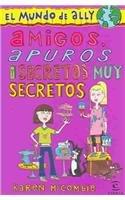 Amigos, apuros y secretos muy secretos (El Mundo De Ally) por Karen Mccombie