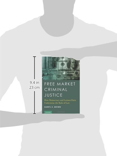 Free Market Criminal Justice: How Democracy and Laissez Faire Undermine the Rule of Law