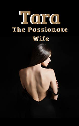 Tara The Passionate Wife: The Unfaithful wife and her Erotic Adventure (English Edition)