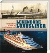 Legendäre Luxusliner. Vom Grandhotel auf hoher See zur schwimmenden Insel -