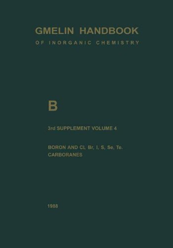 B Boron Compounds: Boron and Cl, Br, I, S, Se, Te, Carboranes: Element B Volume 1- (Gmelin Handbook of Inorganic and Organometallic Chemistry - 8th edition)