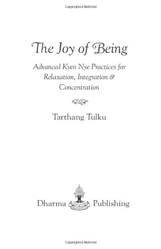 Joy of Being: Advanced Kum Nye Practices for Relaxation, Integration and Concentration (Tibetan Yoga)