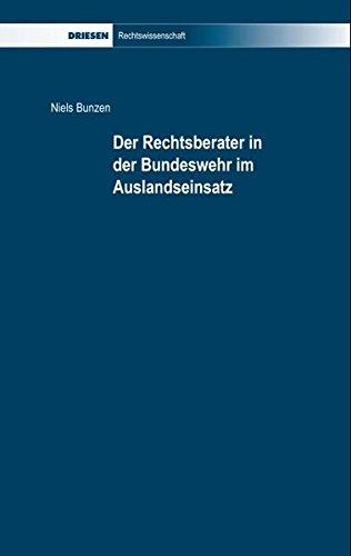 Der Rechtsberater in der Bundeswehr im Auslandseinsatz (Driesen Rechtswissenschaft)