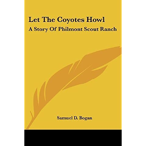 Let The Coyotes Howl: A Story Of Philmont Scout Ranch by Samuel D. Bogan (2007-03-01)
