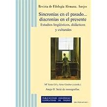 Sincronías en el pasado diacronías en el presente: Estudios lingüísticos, didácticos y culturales