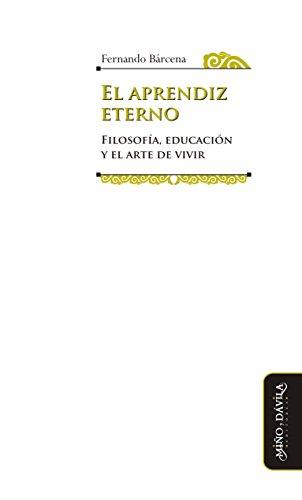 El aprendiz eterno: Filosofía, educación y el arte de vivir por Fernando  Bárcena