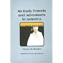 My Early Travels and Adventures in America by Henry M. Stanley (1982-05-03)