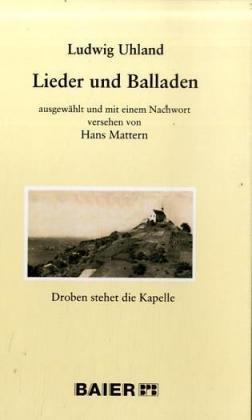 Ludwig Uhland: Lieder und Balladen: Droben stehet die Kapelle