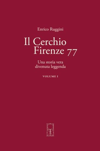 1: Il Cerchio Firenze 77: Una Storia Vera Divenuta Leggenda