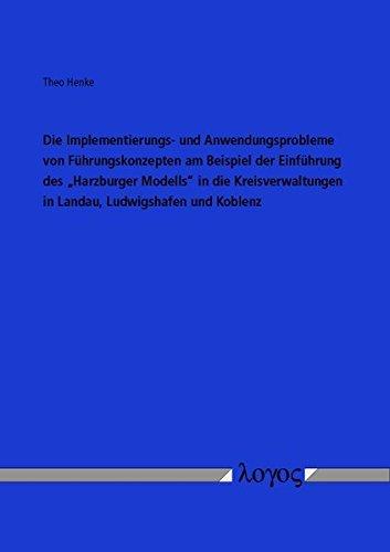 Die Implementierungs- Und Anwendungsprobleme Von Fuhrungskonzepten Am Beispiel Der Einfuhrung Des 'harzburger Modells' in Die Kreisverwaltungen in Landau, Ludwigshafen Und Koblenz