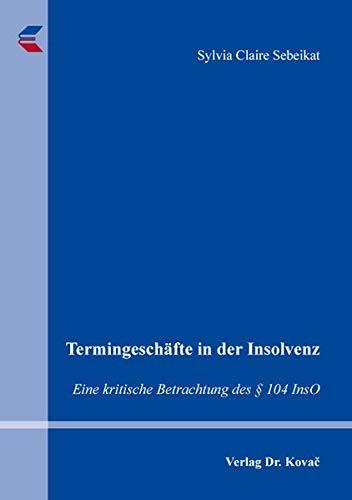 Termingeschäfte in der Insolvenz: Eine kritische Betrachtung des § 104 InsO (Schriften zum Bank- und Kapitalmarktrecht)