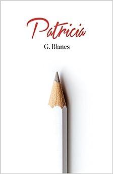 Patricia: una nueva relación que lo cambiará todo (Spanish Edition) by [Blanes, G.]