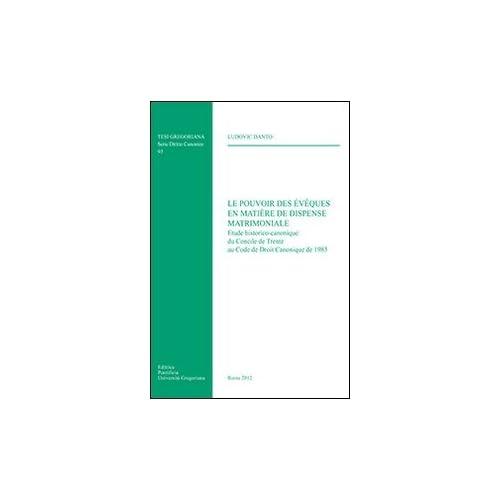Pouvoir Des Eveques En Matiere De Dispense Matrimoniale: Etude Historico-canonique Du Concile De Trente Au Code De Droit Canonique De 1983