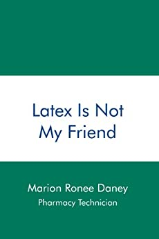 Latex Is Not My Friend (English Edition) di [Marion Ronee Daney]