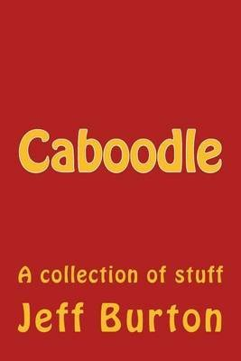 caboodle-a-collection-of-stuff-by-author-jeff-burton-published-on-march-2014