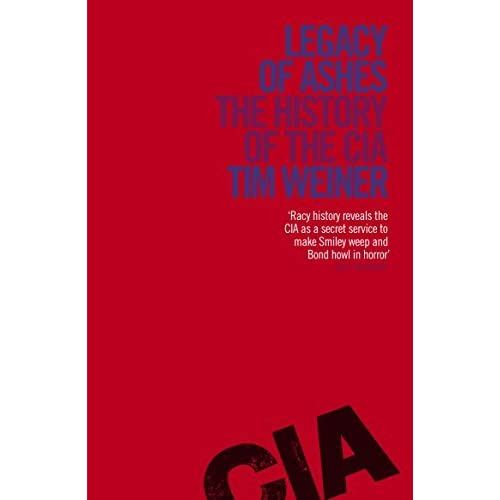 Legacy of Ashes: The History of the CIA by Tim Weiner (2012-03-01)
