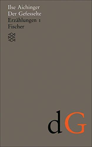Download Der Gefesselte: Erzählungen 1 (1948-1952) (Ilse Aichinger, Werke in acht Bänden (Taschenbuchausgabe))
