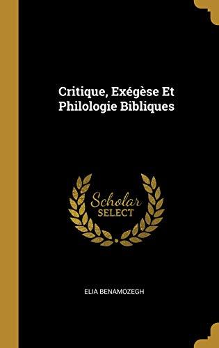 Critique, Exégèse Et Philologie Bibliques par Elia Benamozegh
