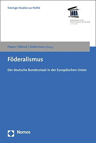 Föderalismus: Der deutsche Bundesstaat in der Europäischen Union (Tutzinger Studien Zur Politik, Band 13)