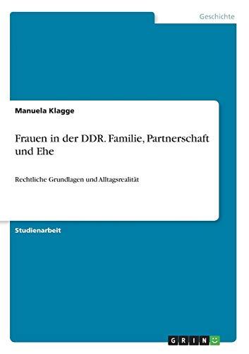 Frauen in der DDR. Familie, Partnerschaft und Ehe: Rechtliche Grundlagen und Alltagsrealität