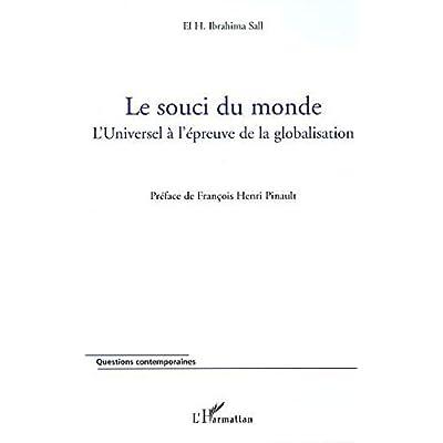 Le souci du monde: L'Universel à l'épreuve de la globalisation