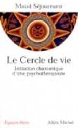 LE CERCLE DE LA VIE.INITIATION CHAMANIQUE D'UNE PSYCHOTHERAPEUTE.