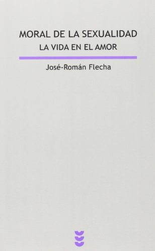 Moral de la sexualidad. La vida en el amor (Lux Mundi) por José-Román Flecha