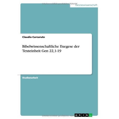 Bibelwissenschaftliche Exegese Der Texteinheit Gen 22,1-19 by Claudia Curcuruto (2013-11-15)