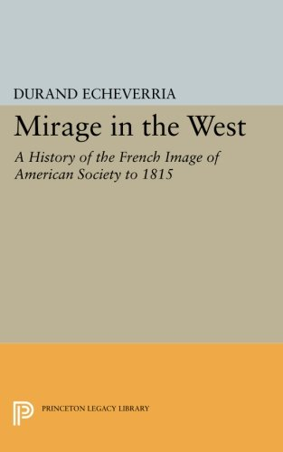 Mirage in the West: A History of the French Image of American Society to 1815 (Princeton Legacy Library)