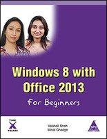 Windows 8 with Office 2013 for Beginners por Vaishali Shah