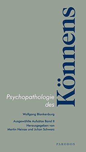 Psychopathologie des Könnens: Ausgewählte Aufsätze Band II