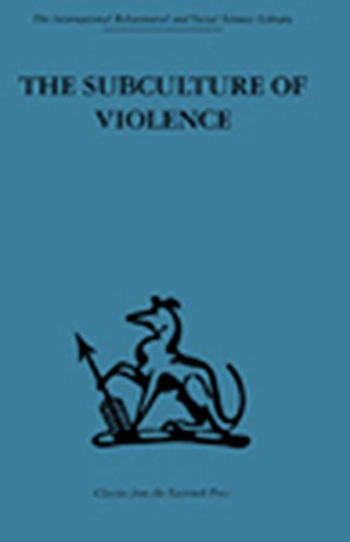 The Subculture of Violence: Towards an Integrated Theory in Criminology: Volume 101 (International Behavioural and Social Sciences, Classics from the Tavistock Press)