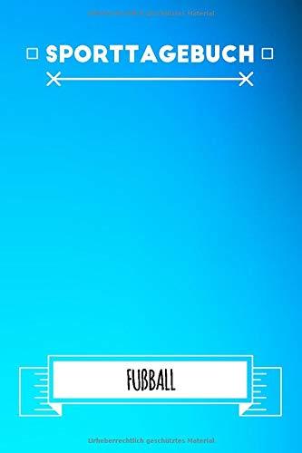 Fußball Sporttagebuch: Dokumentiere dein Fußball Training | Trainingstagebuch & Logbuch | Trainingsjournal mit 120 Seiten