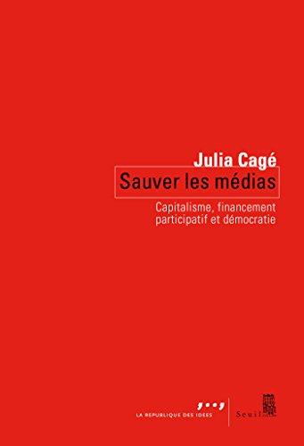 Sauver les médias. Capitalisme, financement participatif et démocratie: Capitalisme, financement participatif et démocratie