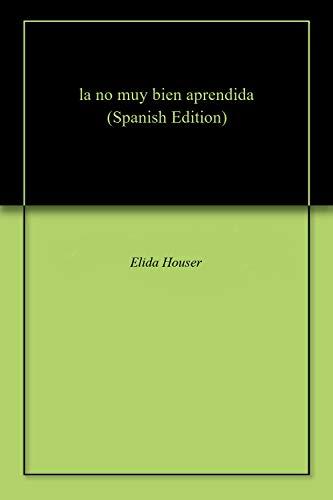 la no muy bien aprendida par Elida Houser