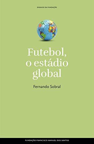 Futebol, o estádio global (Portuguese Edition) por Fernando Sobral