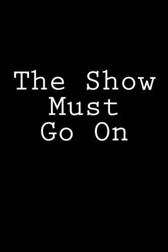 The Show Must Go On: Notebook, 150 lined pages, softcover, 6 x 9 por Wild Pages Press
