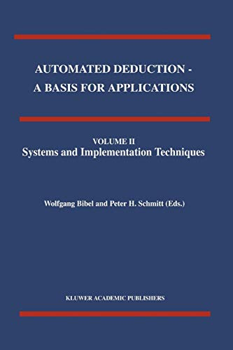 Automated Deduction - A Basis for Applications Volume I Foundations - Calculi and Methods Volume II Systems and Implementation Techniques Volume III Applications (Applied Logic Series, Band 9)