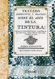 Tratado sobre el arte de la tintura. Sedas, lanas, hilos y esparto (Artes y oficios)