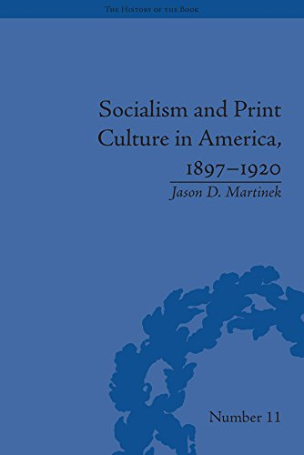 Socialism and Print Culture in America, 1897–1920 (The History of the Book) (Print 1920)