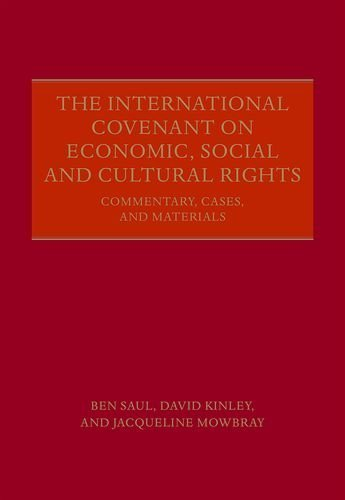 The International Covenant on Economic, Social and Cultural Rights: Commentary, Cases, and Materials 1st edition by Saul, Ben, Kinley, David, Mowbray, Jacqueline (2014) Hardcover