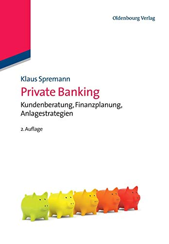 Private Banking: Kundenberatung, Finanzplanung, Anlagestrategien (IMF: International Management and Finance)