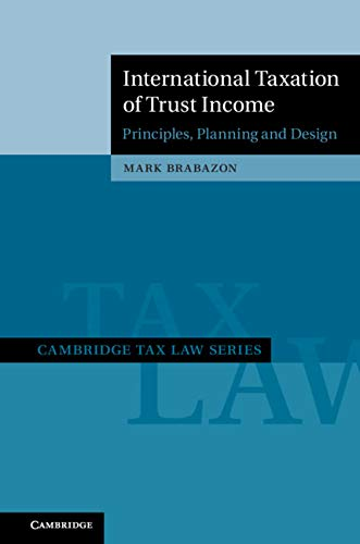 International Taxation of Trust Income: Principles, Planning and Design (Cambridge Tax Law Series)