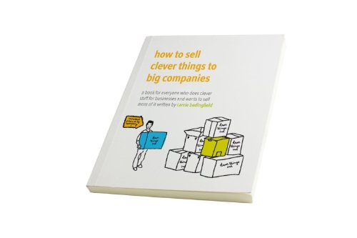 How to Sell Clever Things to Big Companies: A Book for Everyone Who Does Clever Stuff for Businesses and Wants to Sell More of it (English Edition) (Clever Stuff)