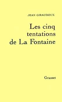 Les cinq tentations de La Fontaine (essai français) par [Giraudoux, Jean]