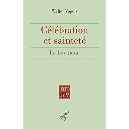 Célébration et sainteté (Lectio Divina t. 267)