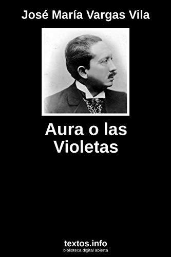 Aura o las violetas eBook: José María Vargas Vila: Amazon.es ...
